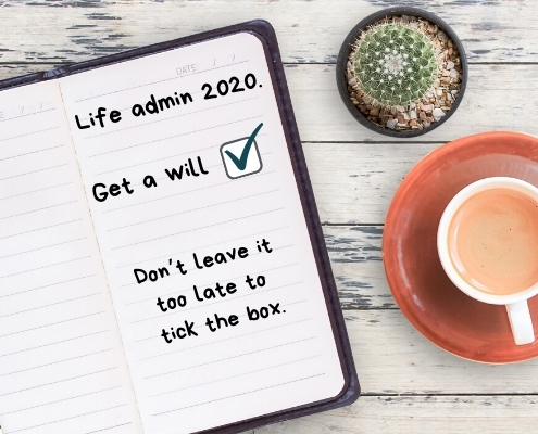 Life Admin 2020. Get a Will . Don't leave it too late to tick the box.